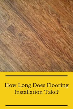 Learn about how long it takes to install flooring here. Flooring 101