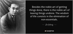 Besides the noble art of getting things done, there is the noble art of leaving things undone. The wisdom of life consists in the elimination of non-essentials. Gallup Strengthsfinder, Michel De Montaigne, Getting Things Done, Famous Quotes, Einstein, Writer, Wisdom, Author, Motivation