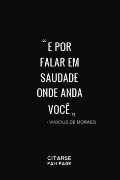 """Talking about saudade, where are you?"" ~Vinicius de Moraes"