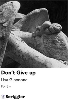 Don't Give up by Lisa Giannone https://scriggler.com/detailPost/poetry/37191