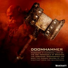 """Warcraft Movie - """"Forged by fire and built for battle, the Doomhammer is ready for war. """""""