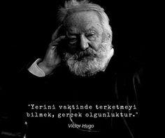 """''Yerini vaktinde terk etmeyi bilmek, gerçek olgunluktur."""" / Victor Hugo"""
