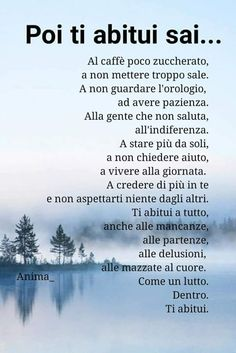 o nn ti abitui mai. Quotes Thoughts, Words Quotes, Life Quotes, Sayings, Famous Phrases, Motivational Quotes, Inspirational Quotes, Italian Quotes, Quote Of The Day