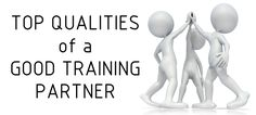 What makes a good training partner exactly?