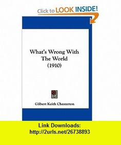 Whats Wrong With The World (1910) (9781160015011) Gilbert Keith Chesterton , ISBN-10: 1160015015  , ISBN-13: 978-1160015011 ,  , tutorials , pdf , ebook , torrent , downloads , rapidshare , filesonic , hotfile , megaupload , fileserve