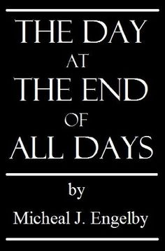 The Day at The End of All Days (Short Stories) by Michael Engelby, http://www.amazon.com/dp/B008KGT77S/ref=cm_sw_r_pi_dp_wjQ7qb1EDC1YW