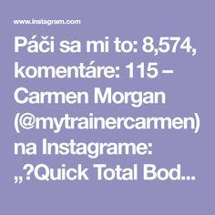 """Páči sa mi to: 8,574, komentáre: 115 – Carmen Morgan (@mytrainercarmen) na Instagrame: """"💥Quick Total Body Workout💥 - 25 Sec ea Move, 10 Sec rest in btwn ea, grab a medicine ball (I'm…"""""""