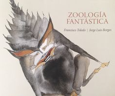 Jorge Luis Borges   Zoología Fantástica (Ilustraciones de Francisco Toledo)
