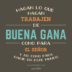 Hagan lo que hagan, trabajen de buena gana, como para el Señor y no como para nadie en este mundo.  -Colosenses 3:23 #Biblia