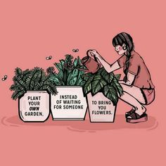 Plant Your Own Garden Print self love and self care Self Love Quotes, Quotes To Live By, Me Quotes, Qoutes, Quotations, Lgbt Quotes, Feminism Quotes, Peace Quotes, Positive Vibes