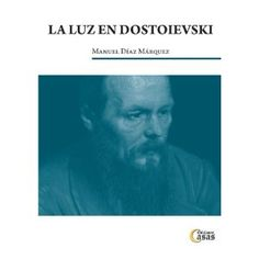 La luz en Dostoievski / Manuel Díaz Márquez