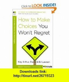 How to Make Choices You Wont Regret (40-Minute Bible Studies) (9780307457646) Kay Arthur, David Lawson, BJ Lawson , ISBN-10: 0307457648  , ISBN-13: 978-0307457646 ,  , tutorials , pdf , ebook , torrent , downloads , rapidshare , filesonic , hotfile , megaupload , fileserve