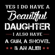 yes i do have a beautiful daughter i also a gun a Men's T-Shirt Uncle Quotes, Funny Mom Quotes, Badass Quotes, True Quotes, Yes I Did, G Man, Warrior Quotes, Daughter Quotes, New Wall