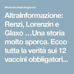 AltraInformazione: Renzi, Lorenzin e Glaxo …Una storia molto sporca. Ecco tutta la verità sui 12 vaccini obbligatori per il bene degli Italiani… Questi sono crimini contro l'umanità!