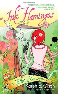 Ink Flamingos (2011) (The fourth book in the Tattoo Shop Mystery series) A novel by Karen E Olson