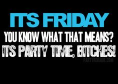 It's Friday bitches! Lets Party Quotes, Time Quotes, Funny Quotes, Going Home Quotes, Not Going Home, Friday Drinking, Tgif Funny, Hilarious, Hello Weekend