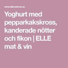 Yoghurt med pepparkakskross, kanderade nötter och fikon | ELLE mat & vin