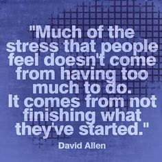 """Much of the stress that people feel doesn't come from having too much to do. It comes from not finishing what they've started. "" This is TOO true! Positive Quotes, Motivational Quotes, Inspirational Quotes, Cool Words, Wise Words, Wisdom Quotes, Life Quotes, Adhd Quotes, Happiness Quotes"