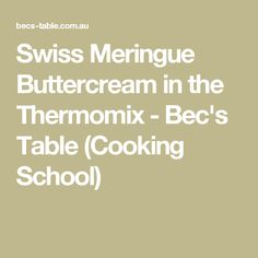Swiss Meringue Buttercream in the Thermomix - Bec's Table (Cooking School)