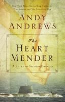 The heart mender : a story of second chances / Andy Andrews.