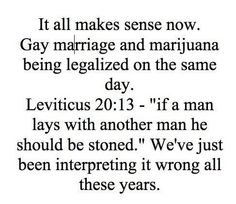 ...he should be stoned - leviticus, bible quotes, homophobia, marijuana, homosexuality, politics