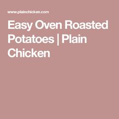 Easy Oven Roasted Potatoes | Plain Chicken