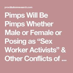 "Pimps Will Be Pimps Whether Male or Female or Posing as ""Sex Worker Activists"" & Other Conflicts of Interest (Part 1 of 2)"