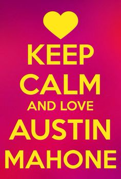Keep calm and love Austin Mahone❤️❤️❤️❤️