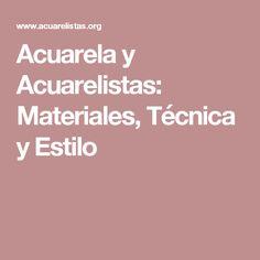 Acuarela y Acuarelistas: Materiales, Técnica y Estilo