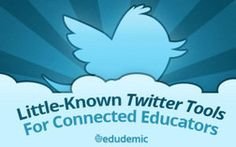 10 Little-Known Twitter Tools For Connected Educators - Edudemic