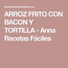 ARROZ FRITO CON BACON Y TORTILLA - Anna Recetas Fáciles
