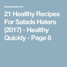 21 Healthy Recipes For Salads Haters (2017) - Healthy Quickly - Page 8
