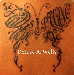 Faith Hope Believe Love words made into a butterfly shaped tattoo design by Denise A. Wells. I soooooo want this