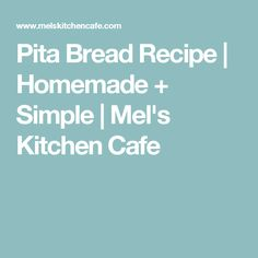 Pita Bread Recipe | Homemade + Simple | Mel's Kitchen Cafe