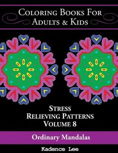 Coloring Books For Adults & Kids: Ordinary Mandalas: Stress Relieving Patterns (Volume 8), 48 Unique