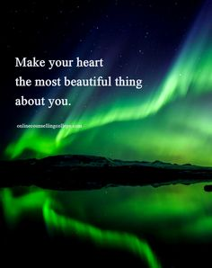 """""""Make your heart the most beautiful thing about you."""" Self improvement and counseling quotes. Created and posted by the Online Counselling College."""