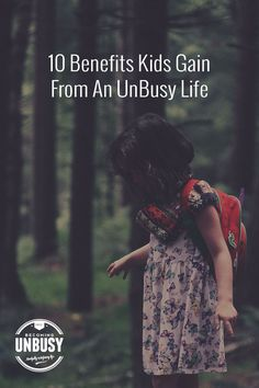 10 Benefits Kids Gain From An UnBusy Life *Loving this post on slowing down. This Becoming UnBusy site is awesome.