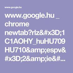 www.google.hu _ chrome newtab?rlz=1C1AOHY_huHU709HU710&espv=2&ie=UTF-8