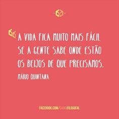 A vida fica muito mais fácil se a gente sabe onde estão os beijos de que precisamos. Mario Quintana