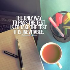 The only way to pass the test, is to take the test. It is inevitable! Follow us for daily study motivation.