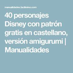40 personajes Disney con patrón gratis en castellano, versión amigurumi | Manualidades Donald Y Daisy, Maria Jose, Knitting Videos, Diy And Crafts, Stitch, Pattern, Sarah Kay, Baby Shower, Baby Dolls