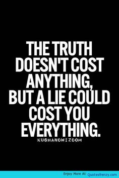 I tell this to my kids almost every single day. I believe in this quote and the value of the truth is priceless! Even if the truth isn't pleasant! Quotable Quotes, True Quotes, Words Quotes, Funny Quotes, Sayings, Honesty Quotes, Quotes Images, Life Quotes Love, Great Quotes