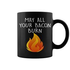 May All Your Bacon Burn Funny New Mug  coffee mug, papa mug, cool mugs, funny coffee mugs, coffee mug funny, mug gift, #mugs #ideas #gift #mugcoffee #coolmug