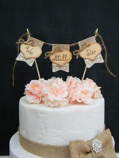 We Still Do Cake Topper Burlap & Lace Bunting Flags Banner Wood Hearts Rustic Country Shabby Chic Vow Renewal Anniversary Cake Topper