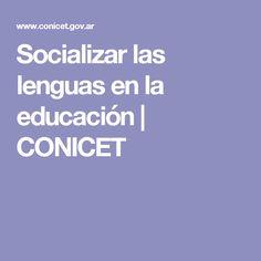 Socializar las lenguas en la educación   CONICET