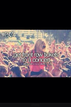Before I Die, I Want To..... or just go to a concert. :p
