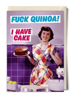 Fuck Quinoa! I have cake - Rude Birthday Card from Dean Morris