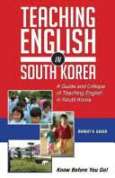 Teaching English in South Korea: A Guide and Critique of Teaching English in South Korea [Book]
