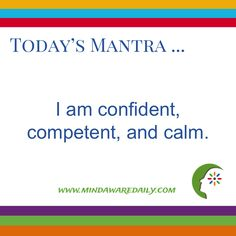 Today's #Mantra. . . I am confident, competent, and calm.  #affirmation #trainyourbrain #ltg  Would you like these mantras in your email inbox?  Click here: