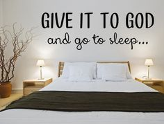 "Be reminded every time you go to bed that you can ""Give It To God And Go To Sleep"". This vinyl decal goes on simply, looks hand-painted and stays put on any wal"